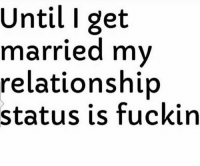 Until l get  married my  relationship  status is fuckin Yup! 😅😅😅😂😂💯 lmao