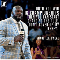 Shaq got a message for the Clippers.  #BhartiyaMamba #WWLG4L: UNTIL YOU WIN  16 CHAMPIONSHIPS  THEN YOU CAN START  CHANGING THE RULE  DON'T COVER UP MY  JERSEY  SHAOUILLE O'NEAL  HIT CORY HANSFORD Shaq got a message for the Clippers.  #BhartiyaMamba #WWLG4L
