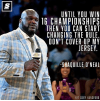 DoubleTap if the Clippers gotta get out of Staples Center!: UNTIL YOU WIN  16 CHAMPIONSHIPS  THEN YOU CAN START  CHANGING THE RULE  DON'T COVER UP MY  JERSEY  SHAOUILLE O'NEAL  HIT CORY HANSFORD DoubleTap if the Clippers gotta get out of Staples Center!