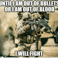 Damn right.: UNTILIAMOUT OF BULLETS  ORI  OF BLOOD  IWILL FIGHT Damn right.