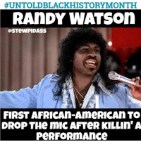 #UNTOLDBLACK HISTORY MONTH  RANDY WATSOn  aSTeWPIDASS  FIRST AFRICAn-AmeRICAN TO  DROP THe mic AFTeR KILLIn' A  PeRFORmAnce Happy Black History month. 😂😂😂😂 lmao niggasbelike untoldblackhistorymonth funny bitchesbelike bruh ctfu petty dead savage meme funnyshit memes followme nochillbutton instafunny ratchet instagood drake blackpeoplebelike realtalk nofucksgiven nochillzone hoesbelike dudesbelike blacklivesmatter funnymemes blackhistorymonth