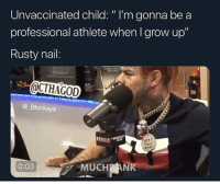 "Funny, Got, and Rabies: Unvaccinated child: "" I'm gonna be a  professional athlete when I grow up""  Rusty nail:  @CTHAGOD  @ Blockave  REVOLT  0:03  MUCHP ANK I think I got rabies.."