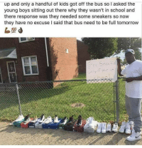 Memes, School, and Sneakers: up and only a handful of kids got off the bus so I asked the  young boys sitting out there why they wasn't in school and  there response was they needed some sneakers so now  they have no excuse l said that bus need to be full tomorrow This is awesome 🙏👏 https://t.co/msKUlvqeV6