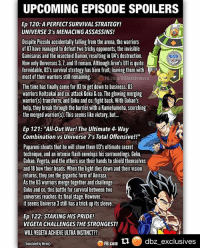 "Anime, Broly, and Dragonball: UPCOMING EPISODE SPOILERS  Ep 120: A PERFECT SURVIVAL STRATEGY!  UNIVERSE 3's MENACING ASSASSINS!  Despite Piccolo accidentally falling from the arena, the warriors  of U7 have managed to defeat two tricky opponents, the invisible  Gamisaras and the insectoid Damon, resulting in U4's destruction.  Now only Universes 3,7, and 11 remain. Although Jiren's Ulis quite  formidable, U3's survival strategy has born fruit,leaving them with  most of their warriors still remaining. FB.c  The time has finally come for U3 to get down to business. U3  warriors Koitsukai and co.attack Goku &co. The glowing merging  warrior(s) transform, and Goku and co fight back. With Gohan's  help, they break through the barrier with a Kamehameha, scorching  the merged warrior(s).This seems like victory, but.  om/DBZexclusives  Ep 121: ""All-Out War! The Ultimate 4- Way  Combination vs Universe 7's Total Offensive!!""  Paparoni shouts that he will show them U3's ultimate secret  technique, and an intense flash envelops his surroundings. Goku,  Gohan, Vegeta, and the others use their hands to shield themselves  and 18 bow their heads. When the light dies down and their vision  returns, they see the gigantic form of Aniraza.  As the U3 warriors merge together and challenge  Goku and co, this battle for survival between two  universes reaches its final stage. However,  it seems Universe 3 still has a trick up its sleeve  Ep 122:STAKING HIS PRIDE!  VEGETA CHALLENGES THE STRONGEST!  WILL VEGETA ACHIEVE ULTRA INSTINCT??  FB.com  L1 dbz exclusives  (translated by Herms) I'm Speechless ASF!😯😮😶😶😶For The Rest Of 2017 To 2018!😱🔥😆🔥😱🔥😆😱🔥😱🔥👊🏾💪🏾😆 STRAIGHT 😶😶😶😆🔥 Repost @dbz_exclusives (@get_repost) ・・・ 🚨spoiler alert 🚨 What do you guys think, will Vegeta achieve Ultra Instinct? ▶️Follow @dbz_exclusives for more 👍 Turn on post notifications to get all the updates - - ━━━━━━━━━━━━━━━━━━━━━ dbz dragonball dbzmemes dragonballsuper comics goku supersaiyangod onepunchman broly anime manga superman dragonballz vegeta trunks naruto hot supersaiyan beerus gohan superhero androids movie trailer ultrainstinct like4lik justiceleague saiyan vegito"