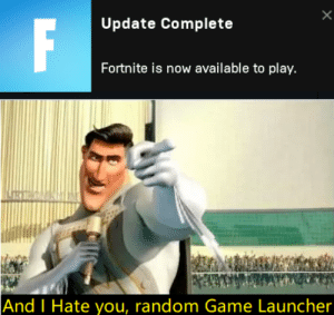 Game, Dank Memes, and Got: Update Complete  F  Fortnite is now available to play.  RHREG  And I Hate you, random Game Launcher  X I finally got mending