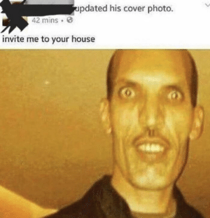 House, Photo, and  Cover Photo: updated his cover photo.  42 mins  invite me to your house ...