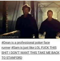 Memes, Stanford, and 🤖: upernaturalfangiil-IG  #Dean is a professional poker face  runner #Sam is just like LOL FUCK THIS  SHITIDONTWANT THIS TAKE ME BACK  TO STANFORD supernatural Cw supernaturalcw dean cas castiel sam sammy samwinchester deanwinchester bobbysinger angel demon demons monsters supernaturalvideo video destiel jared jensen misha jaredpadalecki mishacollins jensenackles