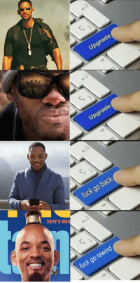 Will Smith, Evolution, and Fuck: Upgrade  Upgrade  fuck go back  2019 S MOS  fuck go rewind Evolution of Will Smith