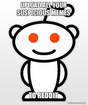 upload all your suspicious memes to reddit - Good Guy Reddit | Make ...: UPLOADALL YOUR  SUSPICIOUS MEMES  TO REDDIT  makeameme.org upload all your suspicious memes to reddit - Good Guy Reddit | Make ...