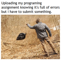 Knowing, For, and Assignment: Uploading my programing  assignment knowing it's full of errors  but I have to submit something Aiming for those partial points.