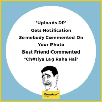 """Best Friend, Memes, and Best: """"Uploads DP  Gets Notification  Somebody Commented on  Your Photo  Best Friend Commented  """"Chtt tiya Lag Raha Hai'  Bewakoof  .Com Every time I post  :P  Revamp your wardrobe - http://bwkf.shop/View-Collection"""