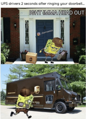 Meirl: UPS drivers 2 seconds after ringing your doorbell..  IGHT IMMA HEAD OUT  Ol@jamaal420  ups  ups  vi Services  tric Vehicle Meirl