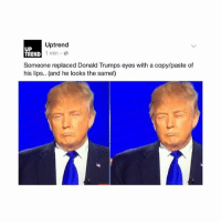 I played 6 games today holy shit: Uptrend  UP  TREND  1 min  Someone replaced Donald Trumps eyes with a copy/paste of  his lips.. (and he looks the same!) I played 6 games today holy shit