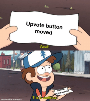 Reddit, Man, and Made: Upvote button  moved  Woah.  moved  Upvote butto  This is worthless!  made with mematic Oh man where is it