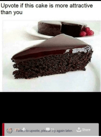 Cake, Wholesome, and Via: Upvote if this cake is more attractive  than you  Failed to upvote, please tfy again later  Share Wholesome_beauty via /r/wholesomememes https://ift.tt/2I6z2CH