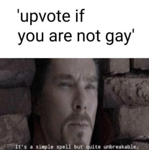 Quite, Fate, and Simple: 'upvote if  you are not gay'  It's a simple spell but quite unbreakable. Your updoot will decide your fate