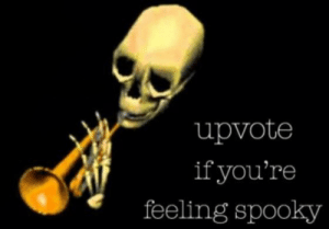Doot doot via /r/memes https://ift.tt/2Ne3zPF: upvote  if you're  feeling spooky Doot doot via /r/memes https://ift.tt/2Ne3zPF
