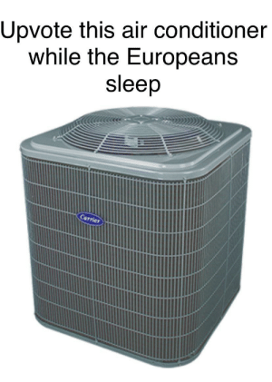 It's a 100 degrees outside, but 70 inside via /r/memes https://ift.tt/2YXQVKB: Upvote this air conditioner  while the Europeans  sleep  Carrier It's a 100 degrees outside, but 70 inside via /r/memes https://ift.tt/2YXQVKB