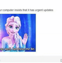 Memes, 🤖, and Do It: ur computer insists that it has urgent updates  an well, but leave me be. If it's that urgent, do it yourself man
