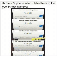 "Steroids, Steroid, and Sor: Ur friend's phone after u take them to the  gym for the first time  to squats Google Search  Google  to squats  how to get abstast Google Search  Google  how to get obs font  is creatine a steroid. Google Search  Google  X. how to approach a girl at the gym Google Search  Google  ttness hashtags sor likes Google Search ""Alternative to squats"" 😂😂"