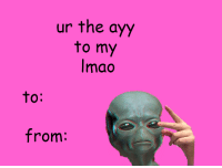 happy valentines dayy lmao: ur the ayy  to my  lmao  to:  from: happy valentines dayy lmao