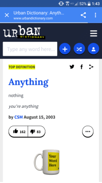 me🙏irl: Urban Dictionary: Anyth  www.urbandictionary.com  UR DICTIONARY  Type any word here...  TOP DEFINITION  Anything  nothing  you're anything  by CSM August 15, 2003  162 4i 83  Your  Word  Here  all 52% 1:43 me🙏irl