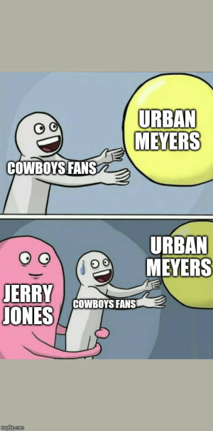 McCarthy... but why?: URBAN  MEYERS  COWBOYS FANS  URBAN  MEYERS  JERRY  JONES  COWBOYS FANS  imgflip.com McCarthy... but why?