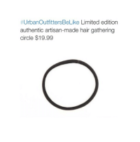 Hair, Limited, and Girl Memes:  #UrbanoutfittersBeLike Limited edition  authentic artisan-made hair gathering  circle $19.99 @urbanoutfittersbelik.e had me dying.....