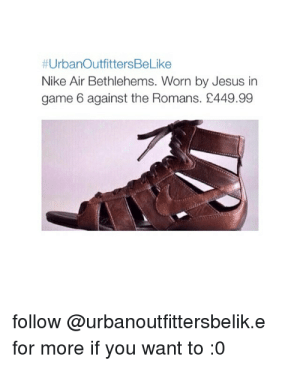 Jesus, Memes, and Nike:  #UrbanOutfittersBeLike  Nike Air Bethlehems. Worn by Jesus in  game 6 against the Romans. £449.99  follow @urbanoutfittersbelik.e  for more if you want to :0 Jesus Sandals Memes