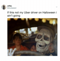 Halloween, Uber, and Uber Driver: urfav.  @cloutlesskert  If this not my Uber driver on Halloween i  ain't going Take me to Halloweentown pls!🎃