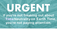 "Reddit, Earth, and Free: URGENT  If you're not freaking out about  Time Neutrality on Earth Time  you're not paying attention.  10 <p>[<a href=""https://www.reddit.com/r/surrealmemes/comments/7fbgtw/they_want_to_take_away_our_free_time/"">Src</a>]</p>"