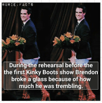 Cute, Memes, and Boots: @URIE FACT S  During the rehearsal before the  the first Kinky Boots show Brendon  broke a glass because of how  much he was trembling. He is so cute😍 Image from @solarurie 💕