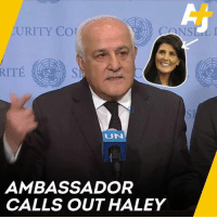 The Palestinian UN ambassador called out Nikki Haley after a Security Council meeting on the recent violence in Gaza.: URITY CO  UN  AMBASSADOR  CALLS OUT HALEY The Palestinian UN ambassador called out Nikki Haley after a Security Council meeting on the recent violence in Gaza.