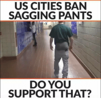 "Memes, Prison, and 🤖: US CITIES BAN  SAGGING PANTS  DO YOU  SUPPORT THAT? They say this started in the prison system to indicate that you were... ""available."""