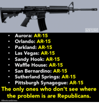 Add your name and help us ban the AR-15: https://actionsprout.io/67B8C9: US DemSoc  Aurora: AR-15  Orlando: AR-15  Parkland: AR-15  .Las Vegas: AR-15  Sandy Hook: AR-15  Waffle House: AR-15  .San Bernardino: AR-15  Sutherland Springs: AR-15  Pittsburgh Synagogue: AR-15  The only ones who don't see where  the problem is are Republicans.  @DenizcanGrimes Add your name and help us ban the AR-15: https://actionsprout.io/67B8C9