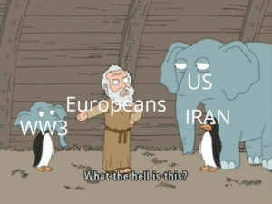srsfunny:  Laughs in European: US  Europeans  WW3  IRAN  What the hell is this? srsfunny:  Laughs in European