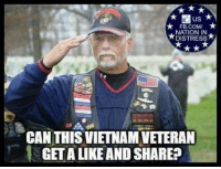 Memes, fb.com, and Freedom: US  FB.COM  NATION IN  ISTRESSA  CAN THISVIETNAM VETERAN  GETA LIKE AND SHARE? Follow us for more at American Freedom