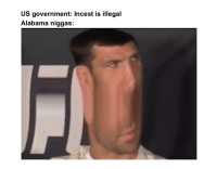 US government: Incest is illegal  Alabama niggas: