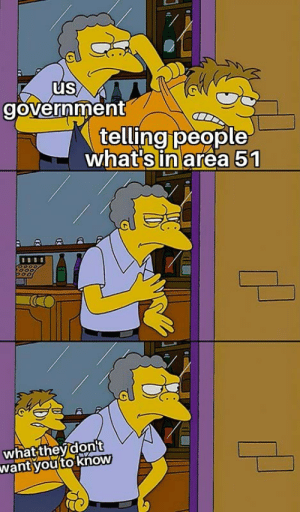 Lol: us  government  telling people  what's in area 51  what theydont  want you to know Lol