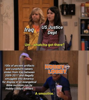 America, Run, and Bible: US Justice  Iraq  Dept  Um...whatcha got there?  100s of ancient artifacts  HOBBY  LOBBY  A SAN  EVERYDAY!  and cuneiform tablets  stolen from Iraq between  2009-2017 and illegally  smuggled into America  for display in an evangelical  Bible museum run by  Hobby Lobby's owners  A smoothie. Me_irl