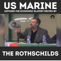 us marine: US MARINE  EXPOSES THE ECONOMIC SLAVERY DRIVEN BY  THE ROTHSCHILD