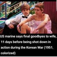 Me irl: US marine says final goodbyes to wife,  11 days before being shot down in  action during the Korean War (1951,  colorized) Me irl