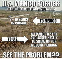 America, Apparently, and Funny: US MEXICO BORDER  PENALTIES FORILLEGALIMMIGRATION  TURNING  POINT USA  2-10 YEARS  TO MEXICO  IN PRISON  ALLOWED TO STAY  ANDASKED NICELY  TO US  TO SHOW UP FOR  A COURT HEARING  SEE THE PROBLEM 🤔🤔 so apparently going there is a criminal act, while coming here is an act of love... 🔴www.TooSavageForDemocrats.com🔴 JOINT INSTAGRAM: @rightwingsavages Partners: 🇺🇸 @The_Typical_Liberal 🇺🇸 @theunapologeticpatriot 🇺🇸 @DylansDailyShow 🇺🇸 @keepamerica.usa 🇺🇸@Raised_Right_ 🇺🇸@conservative.female 🇺🇸 @too_savage_for_liberals 🇺🇸 @Conservative.American DonaldTrump Trump 2A MakeAmericaGreatAgain Conservative Republican Liberal Democrat Ccw247 MAGA Politics LiberalLogic Savage TooSavageForDemocrats Instagram Merica America PresidentTrump Funny True SecondAmendment