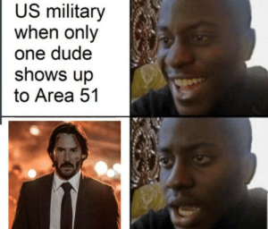 us military: US military  when only  one dude  shows up  to Area 51