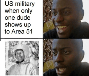 Dude, Military, and Only One: US military  when only  one dude  shows up  to Area 51 The *sniper* is coming