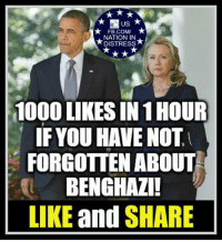 US  NATION IN  DISTRESS  1000L KES IN 1HOUR  IF YOU HAVENOTI  FORGOTTEN ABOUT  BENGHAZI!  LIKE  and  SHARE We Will NEVER Forget #BENGHAZI