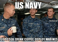 Navy: US NAVY  Navy Memes com  GOTO SEA DRINK COFFEE DEPLOY MARINES