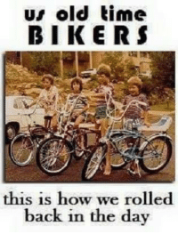 this is how we roll: us old time  BIKERS  this is how we rolled  back in the day