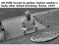Very depressing.: US POW forced to gather Italian soldier's  body after Allied bombing. Rome, 1944 Very depressing.