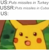 How completely uncalled for https://t.co/MYheNURAnK: US:Puts missiles in Turkey  USSR:Puts missiles in Cuba  US How completely uncalled for https://t.co/MYheNURAnK